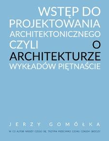 Wstęp do projektowania architektonicznego czyli o architekturze wykładów piętnaście