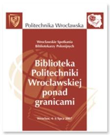 Biblioteka Politechniki Wrocławskiej ponad granicami : sesja posterowa. Wrocławskie Spotkania Bibliotekarzy Polonijnych, Wrocław, 4-6 lipca 2007