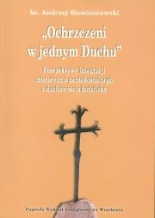 """""""Ochrzczeni w jednym Duchu"""" : perspektywy integracji mistycyzmu pentekostalnego z duchowością katolicką"""
