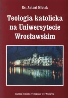 Teologia katolicka na Uniwersytecie Wrocławskim ze szczególnym uwzględnieniem dziejów teologii moralnej