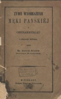 Żywe wyobrażenie męki Pańskiej w Oberammergau / z własnego widzenia opisał ks. Antoni Stabik