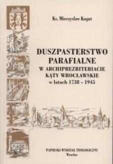 Duszpasterstwo parafialne w archiprezbiteracie Kąty Wrocławskie w latach 1738-1945