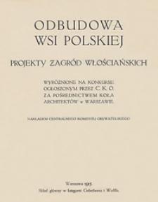 Odbudowa wsi polskiej : projekty zagród włościańskich, wyróżnione na konkursie ogłoszonym przez C. K. O. za pośrednictwem Koła Architektów Polskich w Warszawie