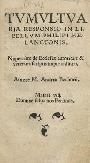 Tumultuaria Responsio In Libellum Philipi Melanchthonis. Nuperrime de Ecclesiae auctoritate et veterum scriptis impie aeditum, Auctore M. Andrea Bochnen[si]