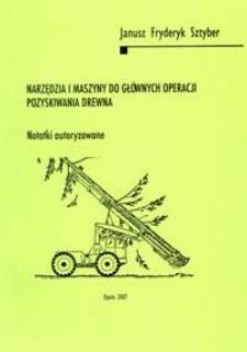 Narzędzia i maszyny do głównych operacji pozyskiwania drewna : notatki autoryzowane
