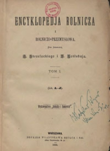 Encyklopedja rolnicza i rolniczo-przemysłowa. T. 1, (Lit. A-J)