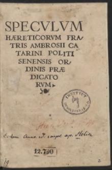 Speculum Haereticorum Fratris Ambrosii Catarini Politi Senensis Ordinis Praedicatorum