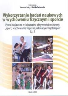 """Wykorzystanie badań naukowych w wychowaniu fizycznym i sporcie. Cz. 1. Praca badawcza z 4 obszarów aktywności ruchowej: """"sport, wychowanie fizyczne, rekreacja i fizjoterapia"""""""