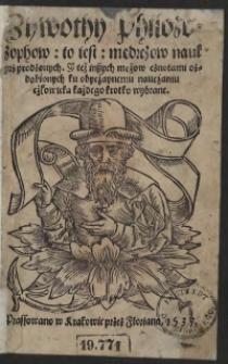 Zywothy Philozophow to iest mędrczow nauk przyrodzonych, Y też inszych mężow cznotami ozdobionych ku obyczaynemu nauczaniu człowieka każdego krotko wybrane