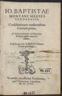 Io. Baptistae Montani Medici Veronensis, Consultationum medicinalium Centuria prima, A Valentino Lublino Polono quam accurate collecta