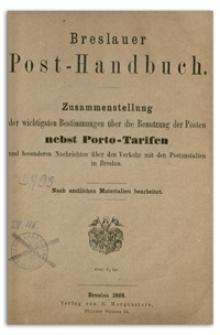Breslauer Post-Handbuch : Zusammenstellung der wichtigsten Bestimmungen über die Benutzung der Posten : nebst Porto-Tarifen und besonderen Nachrichten über den Verkehr mit den Postanstalten in Breslau.