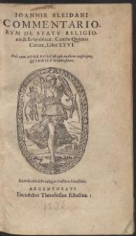 Ioannis Sleidani Commentariorum De Statu Religionis et Reipublicae, Carolo Quinto Caesare, Libri XXVI. Una cum Apologia ab ipso Authore conscripta, et Indice locupletissimo