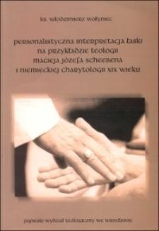 Personalistyczna interpretacja łaski na przykładzie teologii Macieja Józefa Scheebena i niemieckiej charytologii XIX wieku