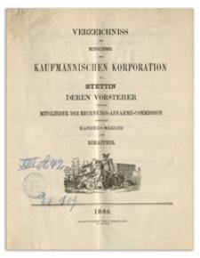 Verzeichniss der Mitglieder der Kaufmännischen Korporation zu Stettin deren Vorsteher und der Mitglieder der Rechnungs-Abnahme-Commission sowie der Handels-Mäkler und Schaffner. 1866