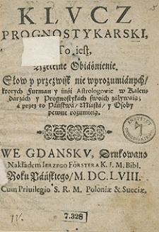 Klucz Prognostykarski, To iest Rzetelne Obiaśnienie Słow y przezwisk nie wyrozumianych, ktorych Furman y inśi Astrologowie w Kalendarzach y Prognostykach swoich zażywaią, a przez to Państwa, Miasta, y Osoby pewne rozumieią. R.1658