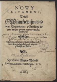 Nowy Testament To iest Wszytkie pisma nowego Przymierza z Greckiego ięzyka na rzecz Polską wiernie y szczerze przełożone