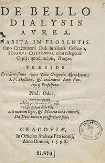 De Bello Dialysis Aurea Habita In Florentissimo Cracoviensi [...] Collegio a Ioanne Ostrowski, cum relegeret Capit: quod incipit Treugas