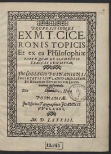 Propositiones Ex M[arci] T[ullii] Ciceronis Topicis Et ex ea Philosophiae Parte, Quae De Elementis Tractat Desumptae