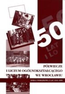 Półwiecze I Liceum Ogólnokształcącego we Wrocławiu : księga pamiątkowa z lat 1945-1995