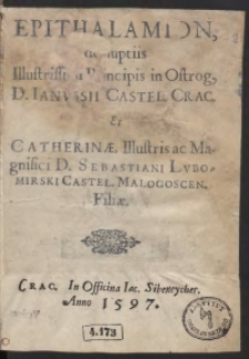 Epithalamion de nuptiis [...] Principis in Ostrog [...] Janussi [...] Et Catherinae [...] Sebastiani Lubomirski [...] Filiae
