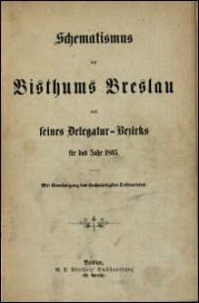 Schematismus des Bisthums Breslau und seines Delegatur-Bezirks für das Jahr 1865