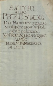 Satyry sive Icon animorum, albo przestrogi do naprawy rządu y obyczajów w Polszcze należące, na pięć xiąg rozdzielone. Roku Pańskiego 1650