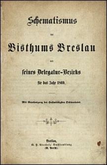 Schematismus des Bisthums Breslau und seines Delegatur-Bezirks für das Jahr 1869