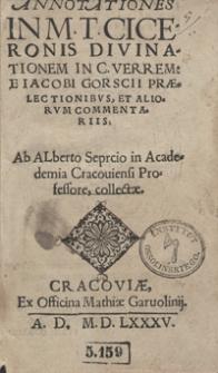 Annotationes In M. T. Ciceronis Divinationem In C. Verrem E Iacobi Gorscii Praelectionibus Et Aliorum Commentaris [...]