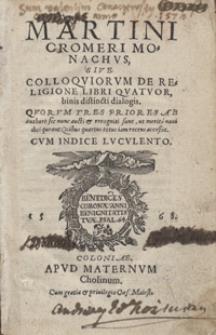 Martini Cromeri Monachus Sive Colloquiorum De Religione Libri Quatuor [...]. - War. B.