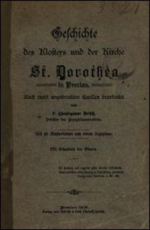 Geschichte des Klosters und der Kirche St. Dorothea in Breslau : nach meist ungedruckten Quellen