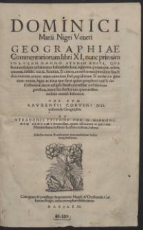 Dominici Marii Nigri [...] Geographiae Commentariorum libri XI [...] una cum Laurentii Corvini [...] Geographia Et Strabonis Epitome Per [...] Hieronymum Gemusaeum translata [...]