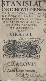 Stanislai Orichovii Gente Roxolani, Natione Vero Poloni In Warszaviensi Synodo Provinciae Poloniae Pro Dignitate Sacerdotali Oratio