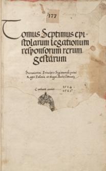 [Acta Tomiciana]. Tomus septimus epistolarum, legationum, responsorum, rerum gestarum serenissimi principis Sigismundi I, regis Poloniae et magni ducis Lithuaniae. Continet annos 1524, 1525