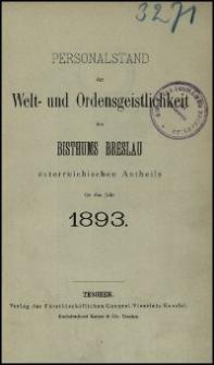 Personalstand der Welt- und Ordensgeistlichkeit des Bisthums Breslau österreichischen Antheils für das Jahr 1893