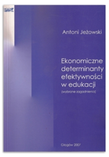 Ekonomiczne determinanty efektywności w edukacji : (wybrane zagadnienia)