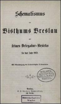 Schematismus des Bisthums Breslau und seines Delegatur-Bezirks für das Jahr 1871