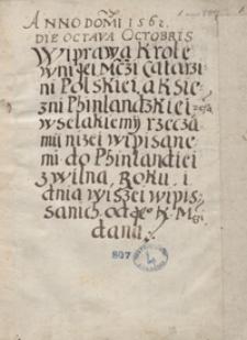 Anno Domini 1562, die octava Octobris. Wyprawa królewny JejMści Katarzyny polskiej z księżnej finlandzkiej etc. wszelakiemi rzeczami niżej wypisanemi do Finlandyej z Wilna roku i dwa wyżej wypisanych od JKMci dana