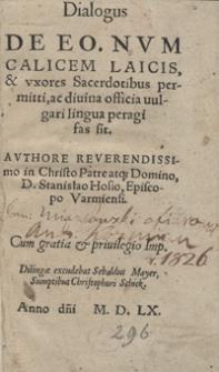 Dialogus De Eo Num Calicem Laicis et uxores Sacerdotibus permitti ac divina officia vulgari lingua peragi fas sit [...]