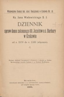 Ks. Jana Wielewickiego S. J. Dziennik spraw domu zakonnego OO. Jezuitów u ś. Barbary w Krakowie od r. 1579 do r. 1599 (włącznie)