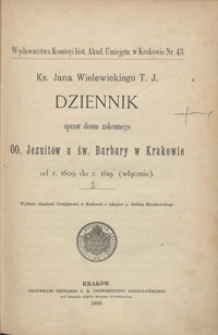 Ks. Jana Wielewickiego T. J. Dziennik spraw domu zakonnego OO. Jezuitów u św. Barbary w Krakowie od r. 1609 do r. 1619 (włącznie)