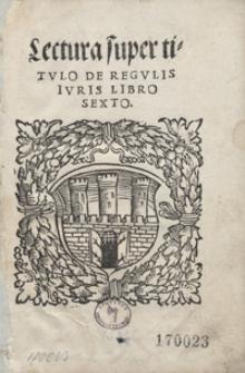 Lectura super titulo De Regulis Iuris Libro Sexto
