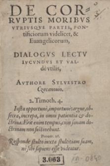 De Corruptis Moribus Utriusque Partis, Pontificiorum videlicet et Evangeliorum : Dialogus Lectu Iucundus Et Valde utilis