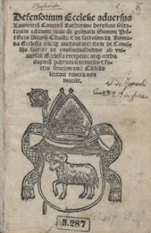 Defensiorum Ecclesie adversus Laurentiu[m] Corvinu[m] Lutherane hereseos sectatorem editum [...]