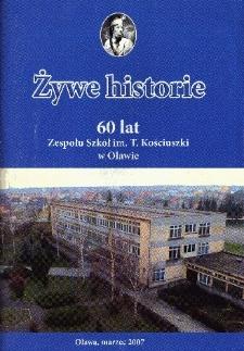Żywe historie : 60 lat Zespołu Szkół im. T. Kościuszki w Oławie