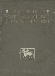 Die Königliche Vasensammlung zu München. Bd. 1 : Die älteren nichtattischen Vasen
