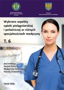 Wybrane aspekty opieki pielęgniarskiej i położniczej w różnych specjalnościach medycyny. T. 6