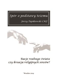 Spór o podstawy teizmu : racje realnego świata czy kreacja religijnych sensów?