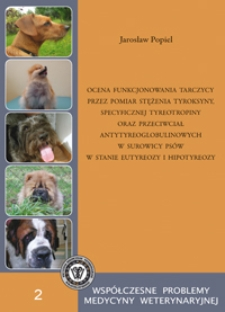 Ocena funkcjonowania tarczycy przez pomiar stężenia tyroksyny, specyficznej tyreotropiny oraz przeciwciał antytyreoglobulinowych w surowicy psów w stanie eutyreozy i hipotyreozy