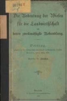 Die Bedeutung der Wiesen für die Landwirthschaft und deren zweckmäßigste Behandlung : Vortrag, gehalten in der Oekonomischen Gesellschaft im Königreiche Sachsen, Dresden, am 6. März 1896