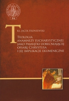 Teologia anamnezy eucharystycznej jako pamiątki uobecniającej ofiarę Chrystusa i jej implikacje ekumeniczne